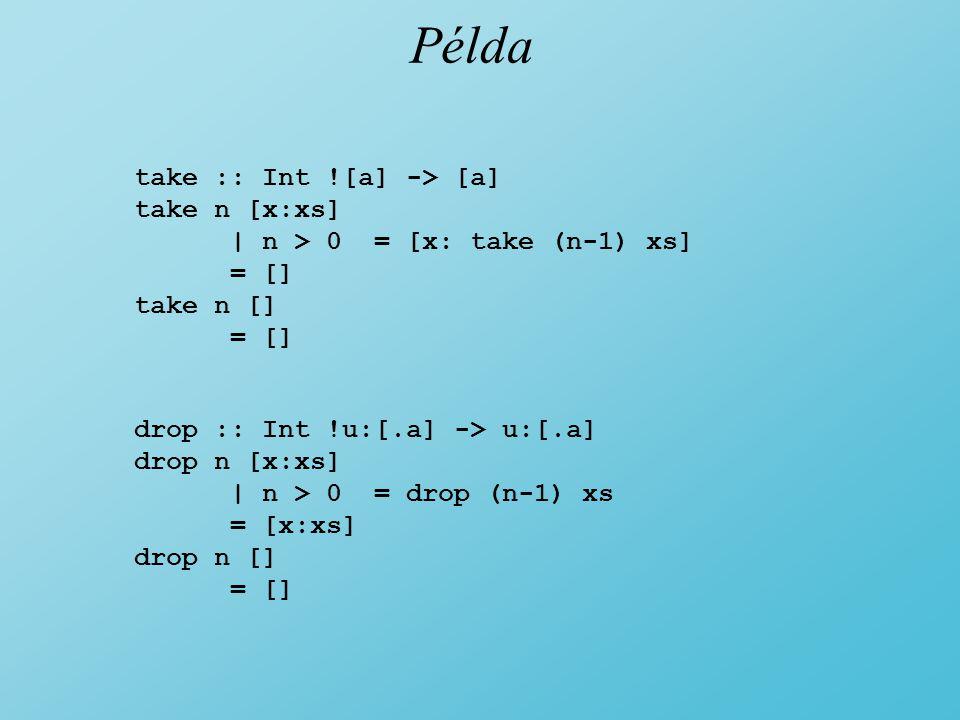Példa take :: Int ![a] -> [a] take n [x:xs]